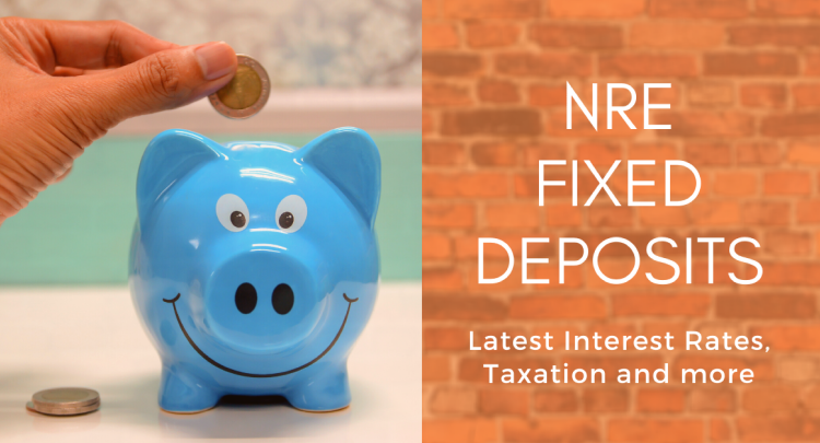 NRE Fixed Deposits: Latest Interest Rates, Taxation and more..
