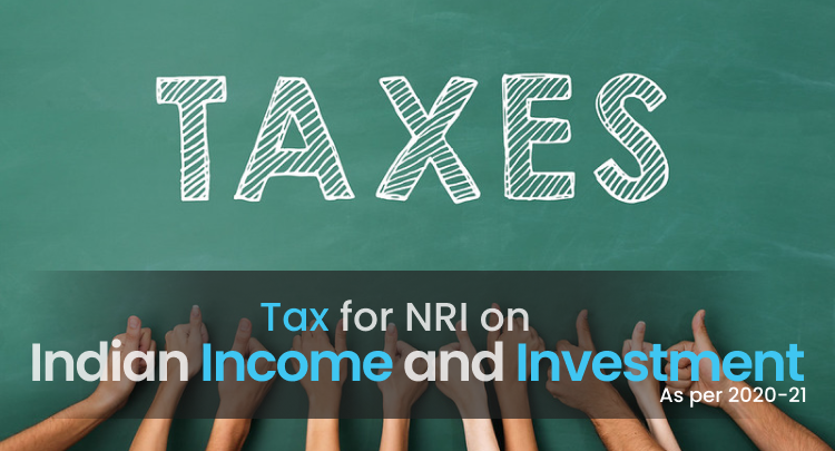 Tax for NRI on Indian Income and Investments in 2020-21