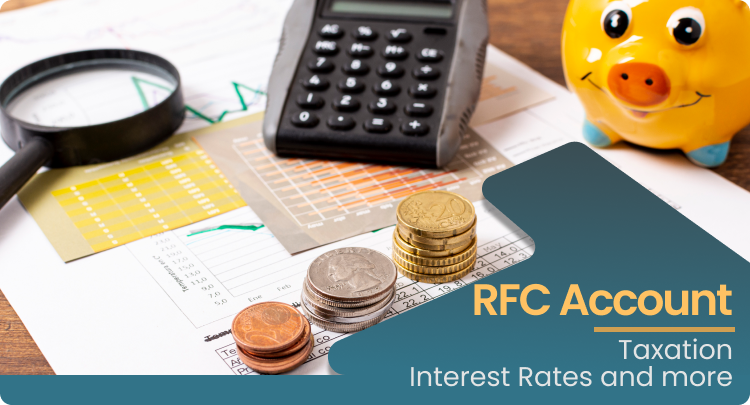 RFC Account: Taxation, Interest Rates and more