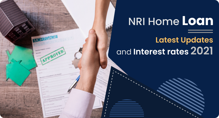 NRI Home Loan: Latest Updates and Interest Rates 2021