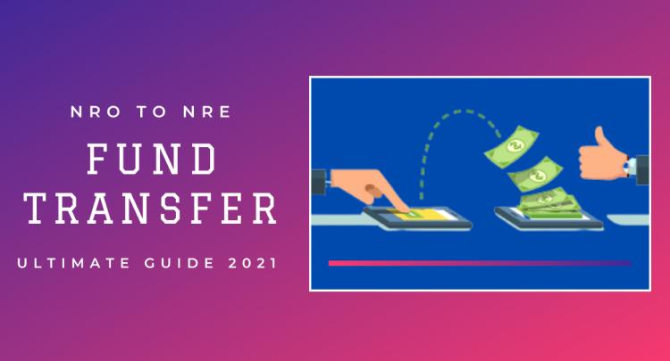 NRO to NRE Fund Transfer: Ultimate Guide 2021