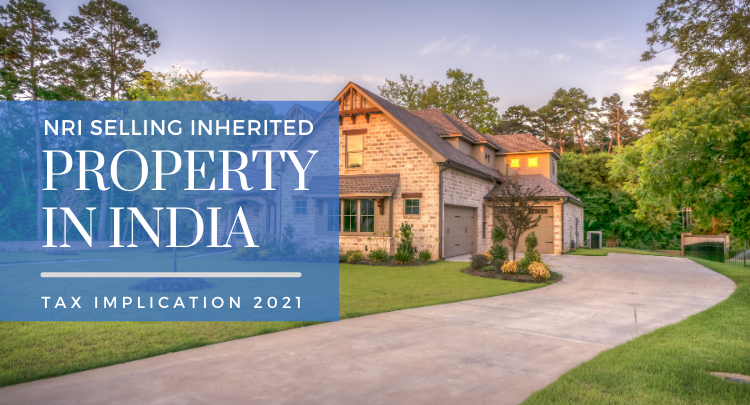 NRI selling inherited property in India: Tax Implications 2021