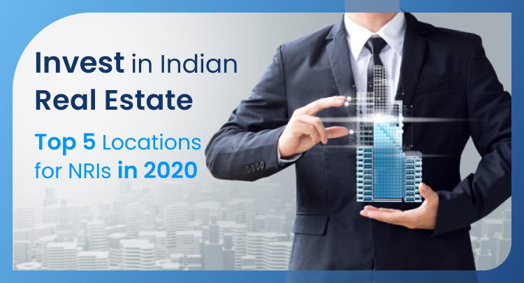 Invest in Indian Real Estate: Top 5 locations of the year 2020 for NRIs